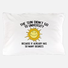 The Sun Didn't Go To University Pillow Case