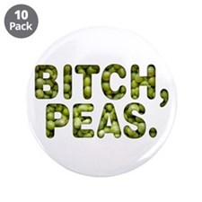 """Bitch, Peas 3.5"""" Button (10 pack)"""