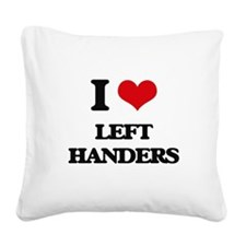 I Love Left Handers Square Canvas Pillow