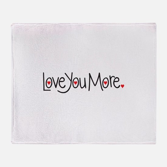 Love you more Throw Blanket
