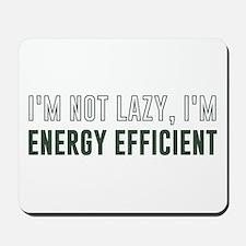 I'm Not Lazy I'm Energy Efficient Mousepad