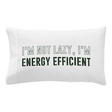 I'm Not Lazy I'm Energy Efficient Pillow Case