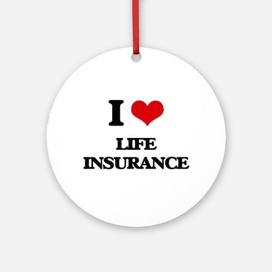 I Love Life Insurance Ornament (Round)