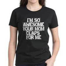 Your Mom Claps For Me Tee