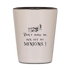 Run Out My Minions Shot Glass