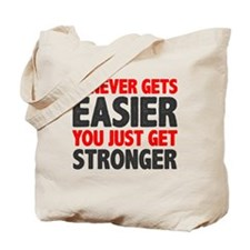 it never gets easier - You just get stron Tote Bag
