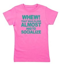 Almost Had To Socialize Girl's Tee