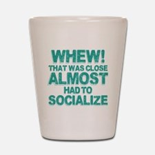 Almost Had To Socialize Shot Glass