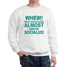 Almost Had To Socialize Sweatshirt