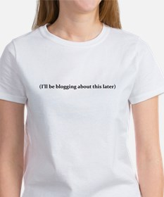I'll be blogging about This Later T-Shirt