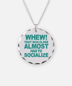 Almost Had To Socialize Necklace