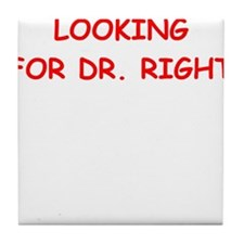 dr right Tile Coaster