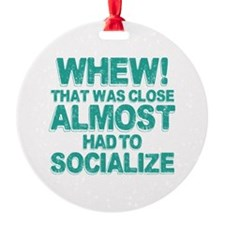 Almost Had To Socialize Ornament