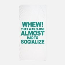 Almost Had To Socialize Beach Towel