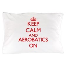 Keep calm and Aerobatics ON Pillow Case