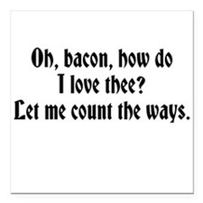 Oh, bacon, how do I love thee? Square Car Magnet 3