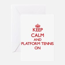 Keep calm and Platform Tennis ON Greeting Cards