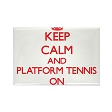 Keep calm and Platform Tennis ON Magnets