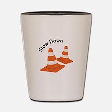 Slow Down Shot Glass