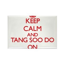 Keep calm and Tang Soo Do ON Magnets