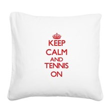 Keep calm and Tennis ON Square Canvas Pillow