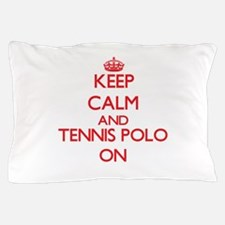 Keep calm and Tennis Polo ON Pillow Case
