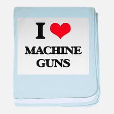 I Love Machine Guns baby blanket