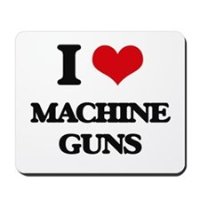 I Love Machine Guns Mousepad