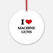 I Love Machine Guns Ornament (Round)