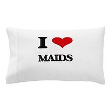 I Love Maids Pillow Case