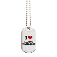 I love Making Statements Dog Tags