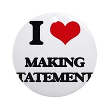 I love Making Statements Ornament (Round)