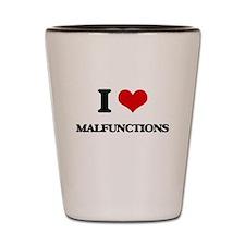 I Love Malfunctions Shot Glass