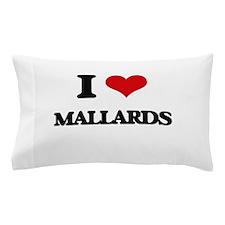I Love Mallards Pillow Case