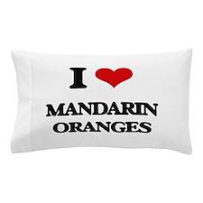 I Love Mandarin Oranges Pillow Case