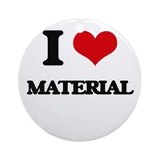 I Love Material Ornament (Round)