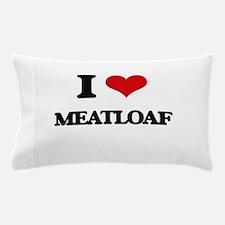 I Love Meatloaf Pillow Case