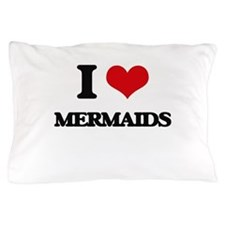 I Love Mermaids Pillow Case