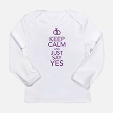 Keep Calm and Just Say Yes Long Sleeve T-Shirt