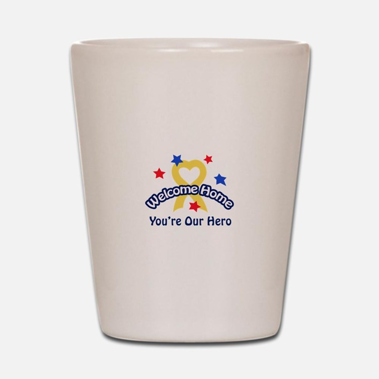 YOURE OUR HERO Shot Glass