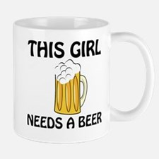 This Girl Needs A Beer Mugs