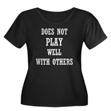 Does Not Play Well With Others Plus Size T-Shirt