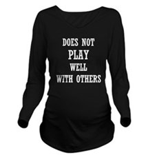 Does Not Play Well With Others Long Sleeve Materni