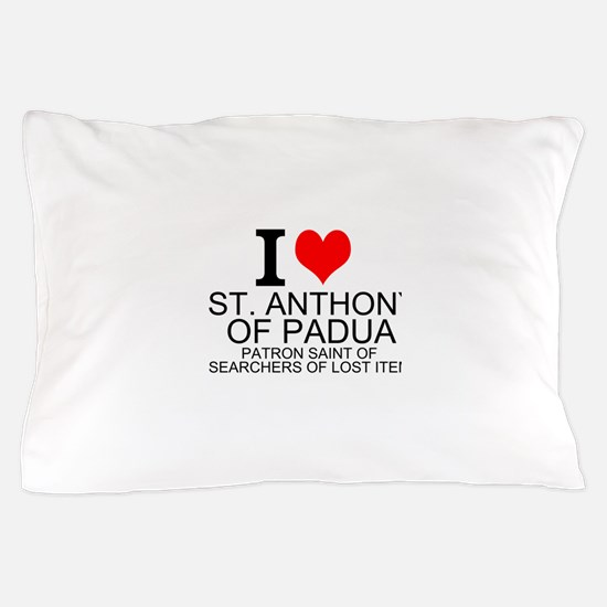 I Love St. Anthony of Padua Pillow Case
