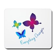 Everything Changes Mousepad