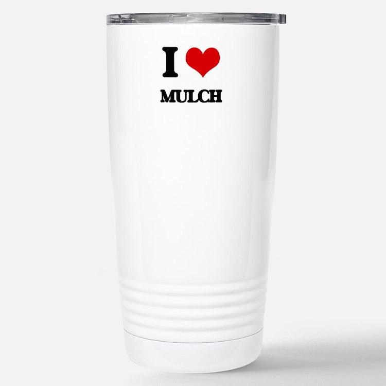 I Love Mulch Travel Mug