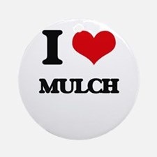 I Love Mulch Ornament (Round)