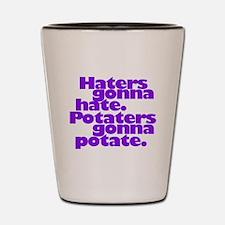 Hates Gonna Hate. Potaters Gonna Potate. Shot Glas