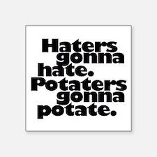 Hates Gonna Hate. Potaters Gonna Potate. Sticker