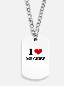 I love My Chief Dog Tags